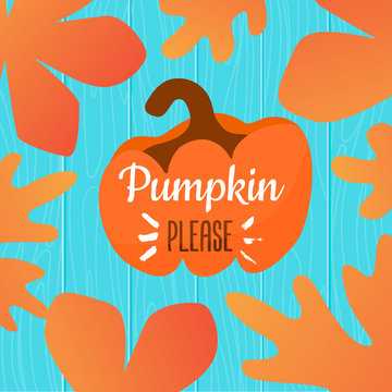 Pumpkin please autumn illustration with leaves frame on wooden background
