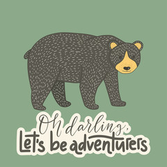 Vintage vector card with a grizzly bear and hand drawn lettering handdrawn quote. Oh Darling, let s be adventures.