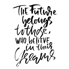 The future belongs to those who believe in their dreams. Hand drawn dry brush lettering. Ink illustration. Modern calligraphy phrase. Vector illustration.