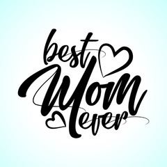 - best Mom ever - Happy Mothers Day lettering set. Handmade calligraphy vector illustration. Mother's day card with hashtag.  Good for scrap booking, posters, textiles, gifts.