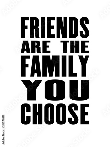 Inspiring Motivation Quote With Text Friends Are The Family You