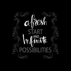 A fresh start and infinite possibilities hand lettering. Motivational quote.