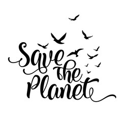 Save the planet - funny vector text quotes and birds drawing. Lettering poster or t-shirt textile graphic design. / Beautiful illustration with flying birds. environmental Protection.