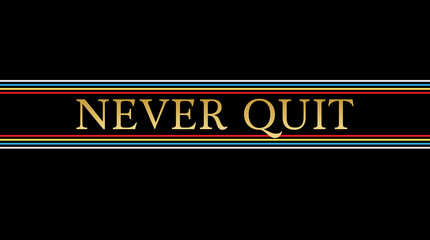 Never quit slogan, typography, tee shirt graphic, printed design.