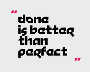 Done Is Better Than Perfect motivation quote