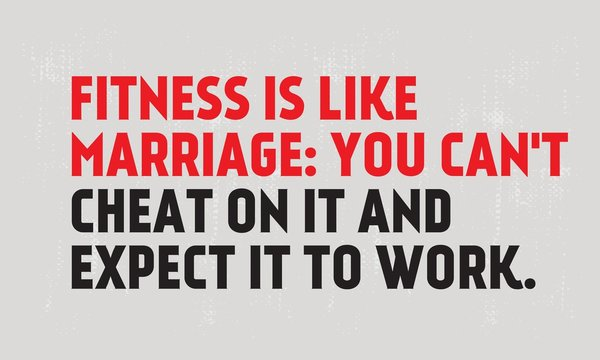 Fitness Is Like Marriage You Can not Cheat On It And Expect It To Work motivation quote