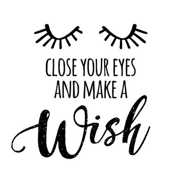 Close your eyes and make a Wish - funny saying in isolated vector eps 10. Lettering poster or t-shirt textile graphic design. / Handwritten room decoration with closed eyes.