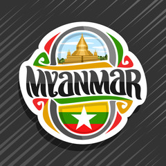 Vector logo for Myanmar country, fridge magnet with myanmarese state flag, original brush typeface for word myanmar and national myanmarese symbol - Shwedagon pagoda in Yangon on cloudy sky background