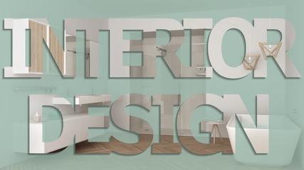 Interior design phrase, lettering inscription, letters word background, over modern bathroom with bathtub, pastel color