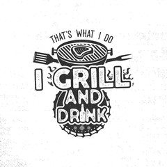Thats what i do i drink and grill things retro bbq tshirt design. Vintage hand drawn barbecue tee, emblem for person who love summer barbeque with friends and family. Fathers day gift idea.