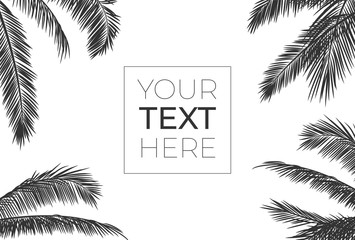 Vector frame with realistic palm leaves. Black silhouette with place for your text on white isolated background. Tropical frame for banner, card, poster, brochure, wallpaper. Vector illustration.