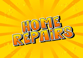 Home Repairs - Vector illustrated comic book style phrase.