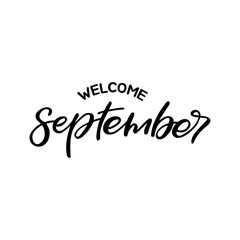 Hand drawn lettering card. The inscription: welcome september. Perfect design for greeting cards, posters, T-shirts, banners, print invitations.