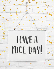 Text have a nice day white sign banner board