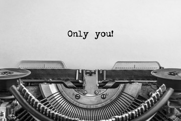 Only you! The text is typed on a vintage typewriter, with ink on old paper.