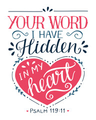 Hand lettering with bible verse Your word I have hidden in my heart. Psalm