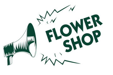 Writing note showing Flower Shop. Business photo showcasing where cut flowers are sold with decorations for gifts Black megaphone loudspeaker important message screaming speaking loud.