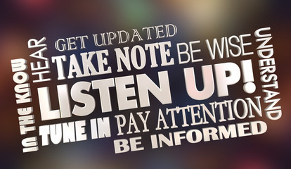 Listen Up Pay Attention Get Info Word Collage 3d Illustration