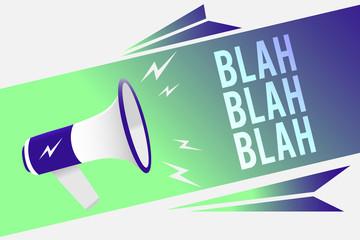 Word writing text Blah Blah Blah. Business concept for Talking too much false information gossips non-sense speaking Megaphone loudspeaker speech bubble important message speaking out loud.