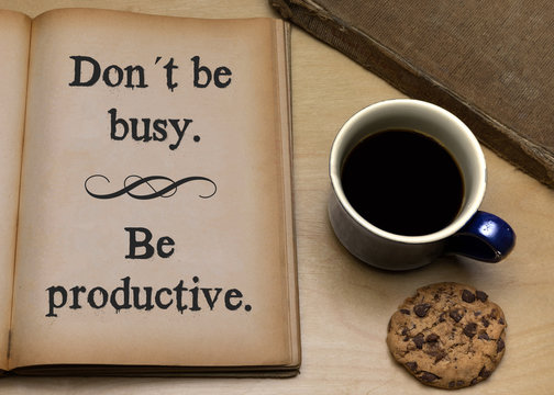 Don´t be busy. Be productive.