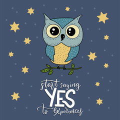 Cute hand vector drawn card with little owl and handdrawn lettering quote. Start saying yes to experiences.