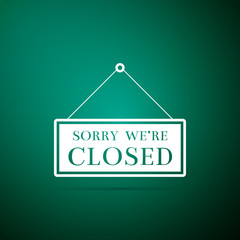 Hanging sign with text Sorry we're closed icon isolated on green background. Flat design. Vector Illustration