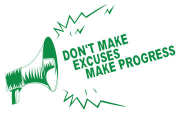 Handwriting text writing Don t not Make Excuses Make Progress. Concept meaning Keep moving stop blaming others Green megaphone loudspeaker important message screaming speaking loud.