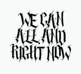 The motto, the inscription in the Gothic style. We can do everything right now. Vector. Slogan for T-shirt. The font is isolated on a light background. Sticker, picture. Positive inscription for postc
