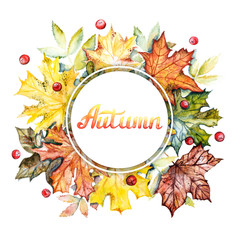 Autumn lettering banner. Watercolor frame with bright autumn leaves and berries on a white background