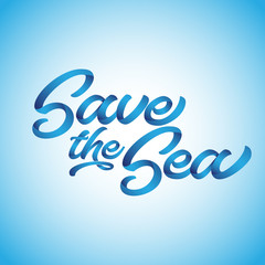 Save the Sea - funny vector text quotes on blue background. Lettering poster or t-shirt textile graphic design. / Beautiful illustration with water texture. Environmental Protection.
