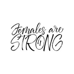 Females are strong inscription. Vector hand lettered phrase.