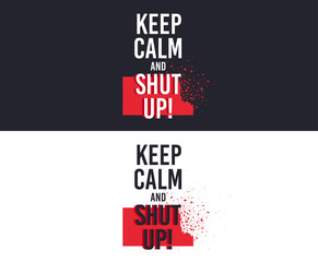 Keep Calm and Shut Up slogan for T-shirt printing design. Tee graphic design. Shut up concept. Tee-shirt print slogan with explosion of particles. Textile graphic. Various kinds. Vector