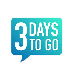 3 Days to go colorful speech bubble on white background. Vector illustration.