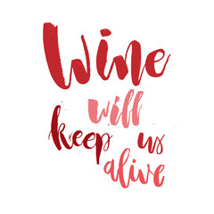 Wine will Keep Us Alive. Funny  handwritten lettering quote about alcohol cocktails. Good for posters, t-shirt, prints, cards, banners. Vector typographic element for your design