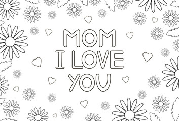 Mom I love you - card with flowers and hearts. Coloring page