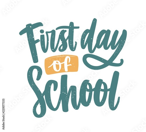 first day of school inscription handwritten with elegant calligraphic script modern written text composition isolated on white background