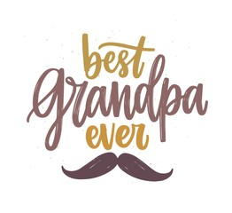 Best Grandpa Ever lettering handwritten with calligraphic script and decorated by mustache. Written festive text message isolated on white background. Creative vector illustration in flat style.