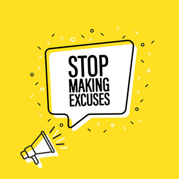 Male hand holding megaphone with stop making excuses speech bubble. Loudspeaker. Banner for business, marketing and advertising. Vector illustration.