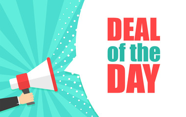 Wall Mural - Male hand holding megaphone with Deal of the day speech bubble. Loudspeaker. Banner for business, marketing and advertising. Vector illustration.