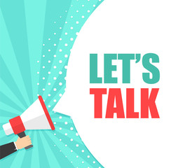 Male hand holding megaphone with Let's talk speech bubble. Loudspeaker. Banner for business, marketing and advertising. Vector illustration.