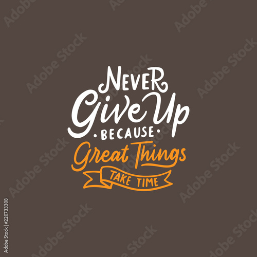 Lettering Typography Quotes Never Give Up Because Great Things Take