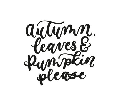 Autumn leaves and pumpkin please fall inspirarional lettering inscription isolated on white background.  Vector illustration for prints,textile, etc.