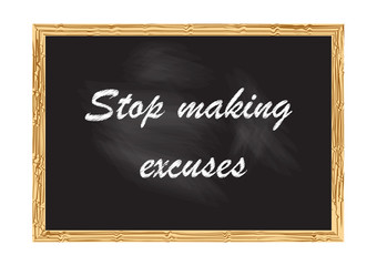 Stop making excuses blackboard Vector illustration for design