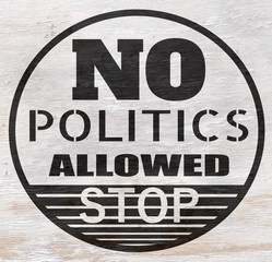 No politics allowed sign on wood grain texture