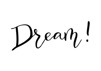 Modern handwritten calligraphy of Dream! in black isolated on white background for decoration, postcard, poster, banner, motivation, motto, slogan