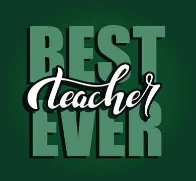 Hand drawn best teacher ever typography lettering poster. Celebration quote on green chalkboard background for postcard, icon, logo, badge.