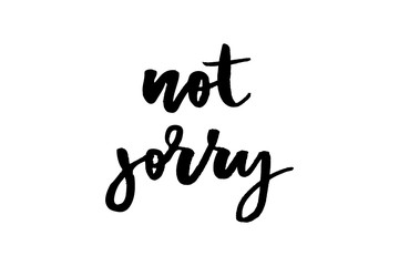 slogan Not sorry phrase graphic vector Print Fashion lettering calligraphy