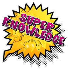 Super Knowledge - Vector illustrated comic book style phrase.