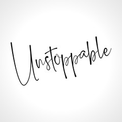 Unstoppable - funny hand drawn calligraphy text. Good for fashion shirts, poster, gift, or other printing press. Motivation quote.