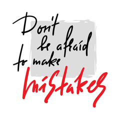 Don't be afraid to make mistakes - inspire and motivational quote. Hand drawn beautiful lettering. Print for inspirational poster, t-shirt, bag, cups, card, flyer, sticker, badge. Elegant calligraphy